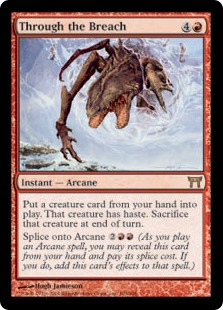 Through the Breach  You may put a creature card from your hand onto the battlefield. That creature gains haste. Sacrifice that creature at the beginning of the next end step.Splice onto Arcane  (As you cast an Arcane spell, you may reveal this card from your hand and pay its