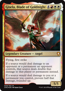 Gisela, Blade of Goldnight  Flying, first strikeIf a source would deal damage to an opponent or a permanent an opponent controls, that source deals double that damage to that player or permanent instead.If a source would deal damage to you or a permanent you control, prevent half th