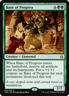 Bane of Progress  When Bane of Progress enters the battlefield, destroy all artifacts and enchantments. Put a +1/+1 counter on Bane of Progress for each permanent destroyed this way.