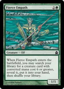 Fierce Empath  When Fierce Empath enters the battlefield, you may search your library for a creature card with converted mana cost 6 or greater, reveal it, put it into your hand, then shuffle your library.