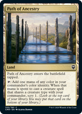 Path of Ancestry  Path of Ancestry enters the battlefield tapped.: Add one mana of any color in your commander's color identity. When that mana is spent to cast a creature spell that shares a creature type with your commander, scry 1. (Look at the top card of your library.