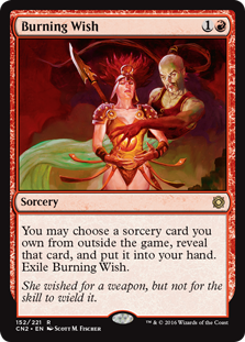 Burning Wish  You may choose a sorcery card you own from outside the game, reveal that card, and put it into your hand. Exile Burning Wish.