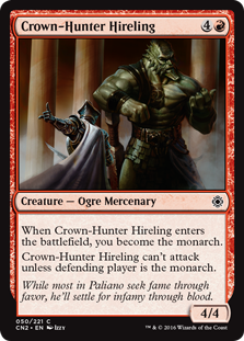 Crown-Hunter Hireling  When Crown-Hunter Hireling enters the battlefield, you become the monarch.Crown-Hunter Hireling can't attack unless defending player is the monarch.