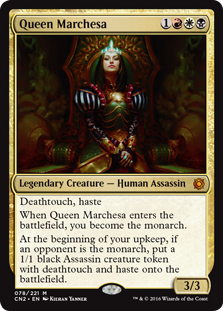 Queen Marchesa  Deathtouch, hasteWhen Queen Marchesa enters the battlefield, you become the monarch.At the beginning of your upkeep, if an opponent is the monarch, create a 1/1 black Assassin creature token with deathtouch and haste.