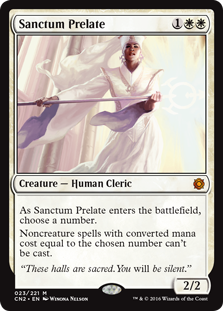Sanctum Prelate  As Sanctum Prelate enters the battlefield, choose a number.Noncreature spells with converted mana cost equal to the chosen number can't be cast.