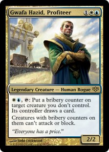 Gwafa Hazid, Profiteer  , : Put a bribery counter on target creature you don't control. Its controller draws a card.Creatures with bribery counters on them can't attack or block.