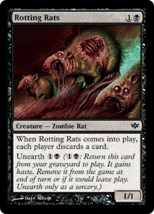 Rotting Rats  When Rotting Rats enters the battlefield, each player discards a card.Unearth  (: Return this card from your graveyard to the battlefield. It gains haste. Exile it at the beginning of the next end step or if it would leave the battlefield. Unearth only as