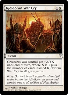 Kjeldoran War Cry  Creatures you control get +X/+X until end of turn, where X is 1 plus the number of cards named Kjeldoran War Cry in all graveyards.