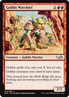 Goblin Warchief  Goblin spells you cast cost  less to cast.Goblins you control have haste.