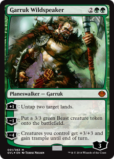 Garruk Wildspeaker  +1: Untap two target lands.?1: Create a 3/3 green Beast creature token.?4: Creatures you control get +3/+3 and gain trample until end of turn.