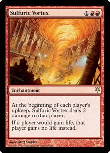 Sulfuric Vortex  At the beginning of each player's upkeep, Sulfuric Vortex deals 2 damage to that player.If a player would gain life, that player gains no life instead.