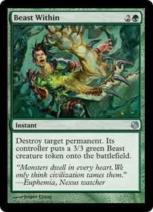 Beast Within  Destroy target permanent. Its controller creates a 3/3 green Beast creature token.