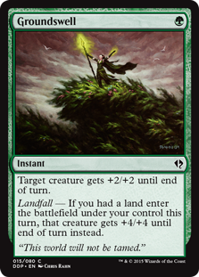 Groundswell  Target creature gets +2/+2 until end of turn.Landfall — If you had a land enter the battlefield under your control this turn, that creature gets +4/+4 until end of turn instead.