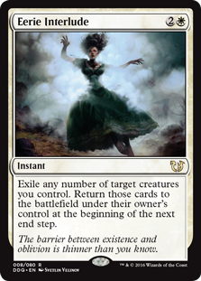 Eerie Interlude  Exile any number of target creatures you control. Return those cards to the battlefield under their owner's control at the beginning of the next end step.