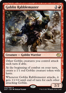 Goblin Rabblemaster  Other Goblin creatures you control attack each combat if able.At the beginning of combat on your turn, create a 1/1 red Goblin creature token with haste.Whenever Goblin Rabblemaster attacks, it gets +1/+0 until end of turn for each other attacking Goblin.