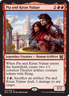 Pia and Kiran Nalaar  When Pia and Kiran Nalaar enters the battlefield, create two 1/1 colorless Thopter artifact creature tokens with flying., Sacrifice an artifact: Pia and Kiran Nalaar deals 2 damage to any target.