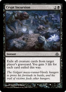 Crypt Incursion  Exile all creature cards from target player's graveyard. You gain 3 life for each card exiled this way.