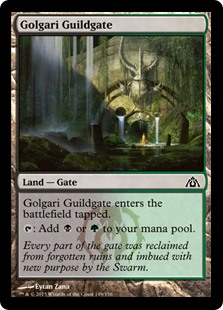 Golgari Guildgate  Golgari Guildgate enters the battlefield tapped.: Add  or .