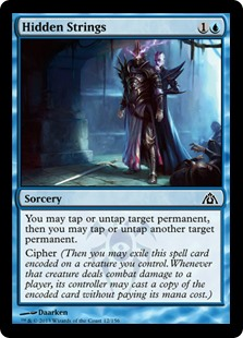 Hidden Strings  You may tap or untap target permanent, then you may tap or untap another target permanent.Cipher (Then you may exile this spell card encoded on a creature you control. Whenever that creature deals combat damage to a player, its controller may cast a copy
