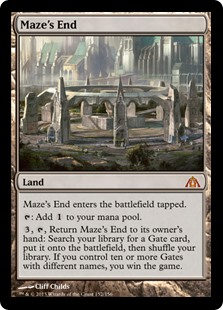 Maze's End  Maze's End enters the battlefield tapped.: Add ., , Return Maze's End to its owner's hand: Search your library for a Gate card, put it onto the battlefield, then shuffle your library. If you control ten or more Gates with different names, you win the game