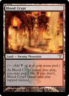 Blood Crypt  (: Add  or .)As Blood Crypt enters the battlefield, you may pay 2 life. If you don't, it enters the battlefield tapped.
