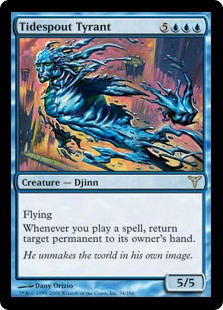 Tidespout Tyrant  FlyingWhenever you cast a spell, return target permanent to its owner's hand.
