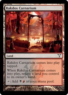 Rakdos Carnarium  Rakdos Carnarium enters the battlefield tapped.When Rakdos Carnarium enters the battlefield, return a land you control to its owner's hand.: Add .