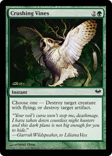Crushing Vines  Choose one —• Destroy target creature with flying.• Destroy target artifact.