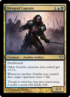 Diregraf Captain  DeathtouchOther Zombie creatures you control get +1/+1.Whenever another Zombie you control dies, target opponent loses 1 life.