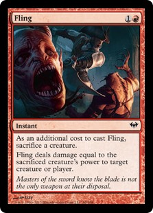 Fling  As an additional cost to cast this spell, sacrifice a creature.Fling deals damage equal to the sacrificed creature's power to any target.