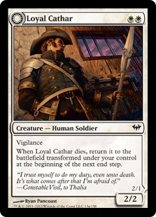 Loyal Cathar  VigilanceWhen Loyal Cathar dies, return it to the battlefield transformed under your control at the beginning of the next end step.