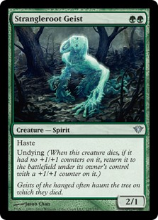 Strangleroot Geist  HasteUndying (When this creature dies, if it had no +1/+1 counters on it, return it to the battlefield under its owner's control with a +1/+1 counter on it.)