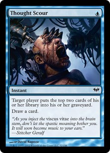 Thought Scour  Target player puts the top two cards of their library into their graveyard.Draw a card.