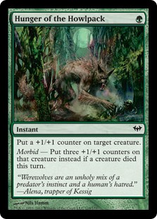 Hunger of the Howlpack  Put a +1/+1 counter on target creature.Morbid — Put three +1/+1 counters on that creature instead if a creature died this turn.