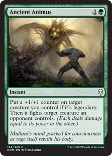 Ancient Animus  Put a +1/+1 counter on target creature you control if it's legendary. Then it fights target creature an opponent controls. (Each deals damage equal to its power to the other.)