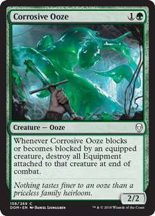 Corrosive Ooze  Whenever Corrosive Ooze blocks or becomes blocked by an equipped creature, destroy all Equipment attached to that creature at end of combat.