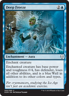 Deep Freeze  Enchant creatureEnchanted creature has base power and toughness 0/4, has defender, loses all other abilities, and is a blue Wall in addition to its other colors and types.