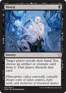 Divest  Target player reveals their hand. You choose an artifact or creature card from it. That player discards that card.