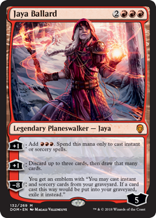 "Jaya Ballard  +1: Add . Spend this mana only to cast instant or sorcery spells.+1: Discard up to three cards, then draw that many cards.?8: You get an emblem with ""You may cast instant and sorcery cards from your graveyard. If a card cast this way would be put into you"