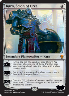 Karn, Scion of Urza  +1: Reveal the top two cards of your library. An opponent chooses one of them. Put that card into your hand and exile the other with a silver counter on it.?1: Put a card you own with a silver counter on it from exile into your hand.?2: Create a 0/0 color