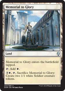 Memorial to Glory  Memorial to Glory enters the battlefield tapped.: Add ., , Sacrifice Memorial to Glory: Create two 1/1 white Soldier creature tokens.