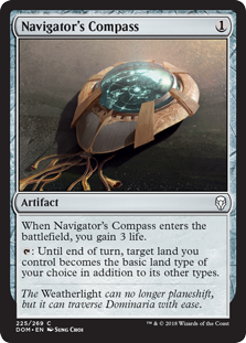 Navigator's Compass  When Navigator's Compass enters the battlefield, you gain 3 life.: Until end of turn, target land you control becomes the basic land type of your choice in addition to its other types.
