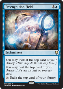 Precognition Field  You may look at the top card of your library any time.You may cast the top card of your library if it's an instant or sorcery card.: Exile the top card of your library.