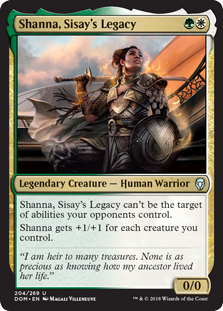 Shanna, Sisay's Legacy  Shanna, Sisay's Legacy can't be the target of abilities your opponents control.Shanna gets +1/+1 for each creature you control.