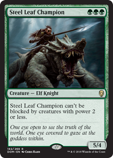 Steel Leaf Champion  Steel Leaf Champion can't be blocked by creatures with power 2 or less.