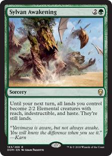 Sylvan Awakening  Until your next turn, all lands you control become 2/2 Elemental creatures with reach, indestructible, and haste. They're still lands.