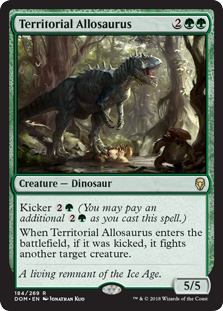 Territorial Allosaurus  Kicker  (You may pay an additional  as you cast this spell.)When Territorial Allosaurus enters the battlefield, if it was kicked, it fights another target creature.