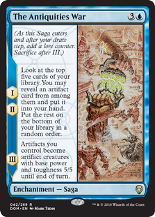 The Antiquities War  (As this Saga enters and after your draw step, add a lore counter. Sacrifice after III.)I, II — Look at the top five cards of your library. You may reveal an artifact card from among them and put it into your hand. Put the rest on the bottom of your libra