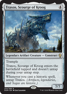 Traxos, Scourge of Kroog  TrampleTraxos, Scourge of Kroog enters the battlefield tapped and doesn't untap during your untap step.Whenever you cast a historic spell, untap Traxos. (Artifacts, legendaries, and Sagas are historic.)