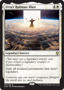 Urza's Ruinous Blast  (You may cast a legendary sorcery only if you control a legendary creature or planeswalker.)Exile all nonland permanents that aren't legendary.